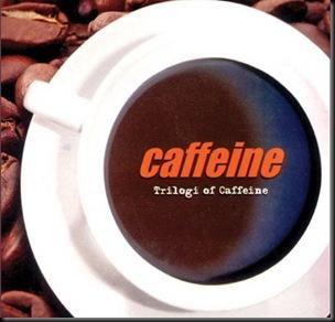 Caffeine - Trilogi Of Caffeine